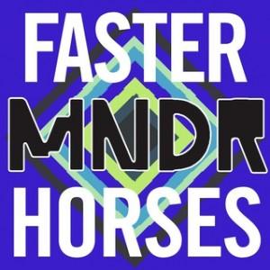 MNDR Faster Horses