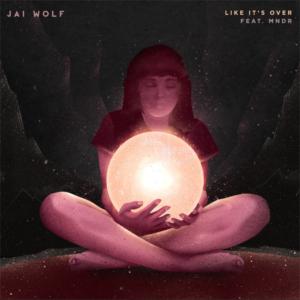 jai-wolf-like-its-over-feat-mndr