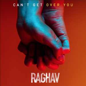 "Raghav ""Can't Get Over You"""